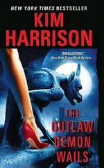 The Outlaw Demon Wails : Rachel Morgan Series : Book 6 (also published as Where Demons Dare) - Kim Harrison