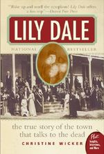 Lily Dale : The Town That Talks to the Dead - Christine Wicker