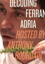 Decoding Ferran Adria DVD : Hosted by Anthony Bourdain - Anthony Bourdain