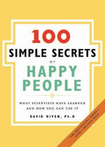 100 Simple Secrets of Happy People : What Scientists Have Learned and How You Can Use It - David Niven