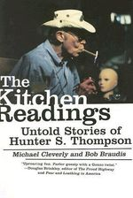 The Kitchen Readings : Untold Stories of Hunter S. Thompson - Michael Cleverly