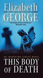 This Body of Death : Inspector Lynley Series : Book 16 - Elizabeth George
