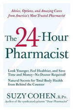 The 24-Hour Pharmacist : Advice, Options, and Amazing Cures from America's Most Trusted Pharmacist - Suzy Cohen