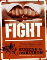 Fight : or, Everything You Ever Wanted to Know About Ass-kicking But Were Afraid You'd Get Your Ass Kicked for Asking - Eugene Robinson