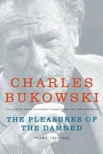 The Pleasures of the Damned : Poems, 1951-1993 - Charles Bukowski