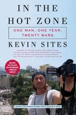 In the Hot Zone : One Man, One Year, Twenty-one Wars - Kevin Sites