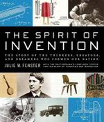 The Spirit of Invention : The Story of the Thinkers, Creators, and Dreamers Who Formed Our Nation - Julie M Fenster