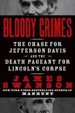 Bloody Crimes : The Chase for Jefferson Davis and the Death Pageant for Lincoln's Corpse - James L. Swanson