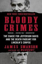 Bloody Crimes : The Funeral of Abraham Lincoln and the Chase for Jefferson Davis - James L Swanson