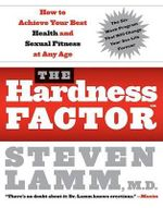 The Hardness Factor : How to Achieve Your Best Health and Sexual Fitness at Any Age - Steven Lamm, MD