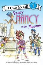 Fancy Nancy At the Museum : I Can Read Series : Level 1 - Jane O'Connor