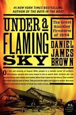 Under a Flaming Sky : The Great Hinckley Firestorm of 1894 - Daniel James Brown