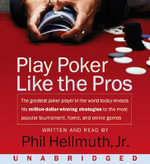 Play Poker Like the Pros : The Greatest Poker Player in the World Today Reveals His Million-Dollar-Winning Strategies to the Most Popular Tournament, Home, and Online Games - Phil Hellmuth, Jr