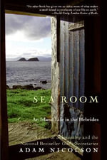 Sea Room : An Island Life in the Hebrides - Adam Nicolson