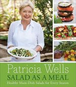 Salad as a Meal : Healthy Main-Dish Salads for Every Season - Patricia Wells