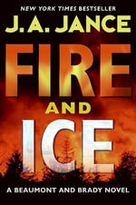 Fire and Ice : Beaumont and Brady Novels - J A Jance