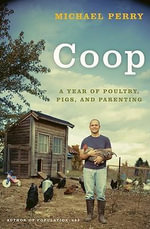 Coop : A Year of Poultry, Pigs, and Parenting - Michael Perry