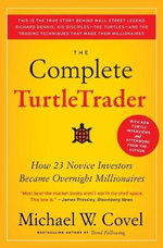 The Complete Turtletrader : How 23 Novice Investors Became Overnight Millionaires - Michael W. Covel