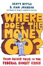 Where Does the Money Go? : Your Guided Tour to the Federal Budget Crisis - Scott Bittle