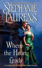 Where the Heart Leads : From the Casebook of Barnaby Adair - Stephanie Laurens