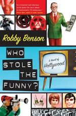 Who Stole the Funny? : A Novel of Hollywood - Robby Benson
