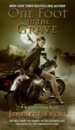 One Foot in the Grave : A Night Huntress Novel 2 :  A Night Huntress Novel 2 - Jeaniene Frost