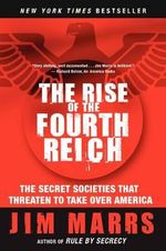 The Rise of the Fourth Reich : The Secret Societies That Threaten to Take Over America - Jim Marrs