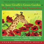 In Aunt Giraffe's Green Garden & the Frogs Wore Red Suspenders - Jack Prelutsky