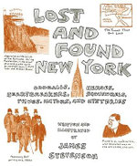 Lost and Found New York : Oddballs, Heroes, Heartbreakers, Scoundrels, Thugs, Mayors, and Mysteries - James Stevenson