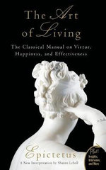 The Art of Living : The Classical Mannual on Virtue, Happiness, and Effectiveness - Epictetus