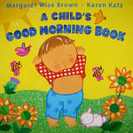 A Child's Good Morning Book - Margaret Wise Brown