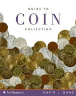 Guide to Coin Collecting : 116 Coin Sleights and 236 Coin Tricks - David L Ganz