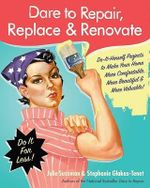 Dare to Repair, Replace & Renovate : Do-It-Herself Projects to Make Your Home More Comfortable, More Beautiful & More Valuable! - Julie Sussman