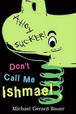 Don't Call Me Ishmael - Michael Gerard Bauer