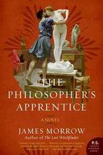 The Philosopher's Apprentice : P.S. - James, JR. Morrow