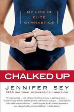 Chalked Up : My Life in Elite Gymnastics - Jennifer Sey