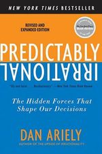 Predictably Irrational: The Hidden Forces That Shape Our Decisions :  The Hidden Forces That Shape Our Decisions - Dan Ariely
