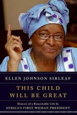 This Child Will be Great : Memoir of a Remarkable Life by Africa's First Woman President - Ellen Johnson Sirleaf