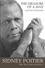 The Measure of a Man : A Spiritual Autobiography :  A Spiritual Autobiography - Sidney Poitier