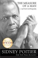 The Measure of a Man : A Spiritual Autobiography - Sidney Poitier