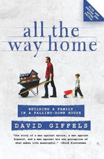 All the Way Home : Building a Family in a Falling-Down House - David Giffels