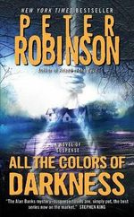 All the Colors of Darkness : Inspector Banks Series : Book 18 - Peter Robinson