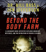 Beyond the Body Farm : A Legendary Bone Detective Explores Murders, Mysteries, and the Revolution in Forensic Science - Dr Bill Bass