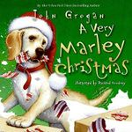 A Very Marley Christmas : A Dog Like No Other - John Grogan