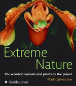 Extreme Nature : The Weirdest Animals and Plants on the Planet - Mark Carwardine