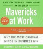 Mavericks at Work - William C Taylor