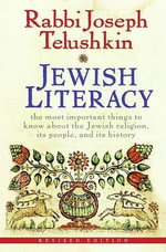 Jewish Literacy : The Most Important Things to Know About the Jewish Religion, Its People, and Its History : 1st Edition - Joseph Telushkin