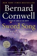 Sword Song : The Battle for London : Saxon Chronicles Series : Book 4 - Bernard Cornwell