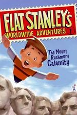 The Mount Rushmore Calamity : Flat Stanley's Worldwide Adventures - Sara Pennypacker