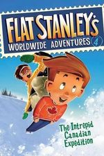 Flat Stanley's Worldwide Adventures, Book 4 : The Intrepid Canadian Expedition - Sara Pennypacker